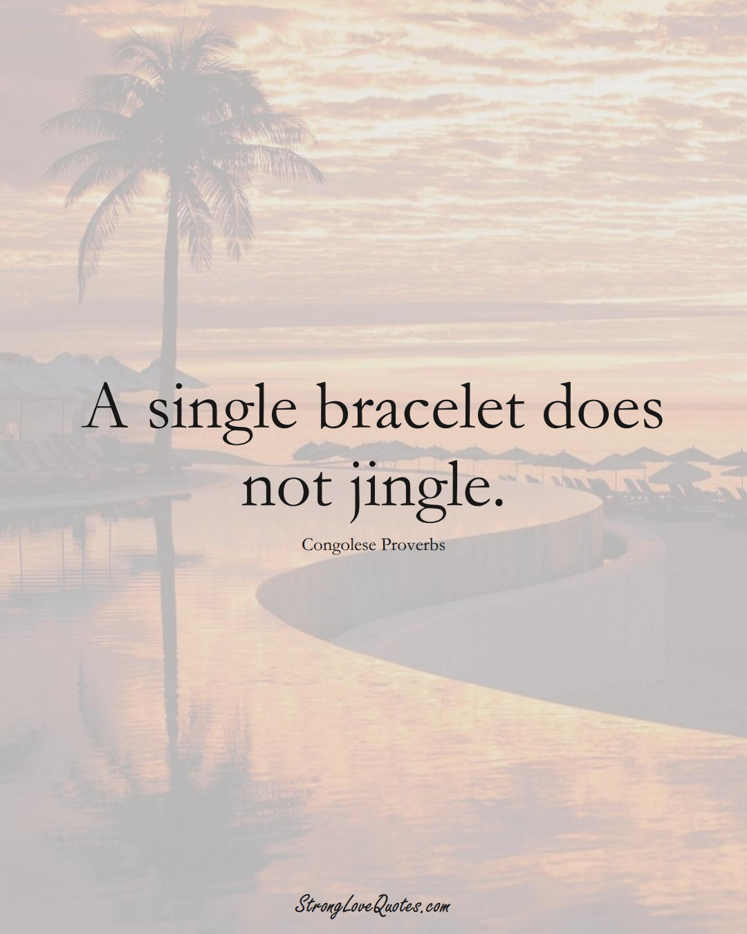 A single bracelet does not jingle. (Congolese Sayings);  #AfricanSayings