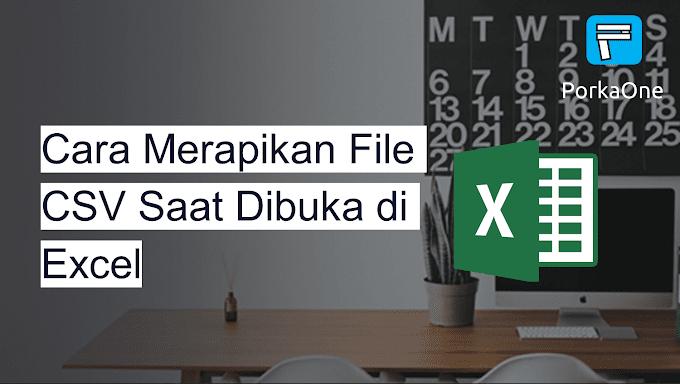 Cara Merapikan File CSV Saat Dibuka di Excel