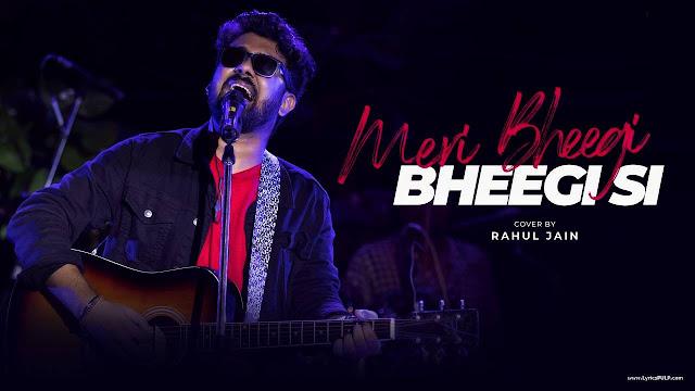 Meri Bheegi Bheegi Si Lyrics - RAHUL JAIN - Majrooh Sultanpuri