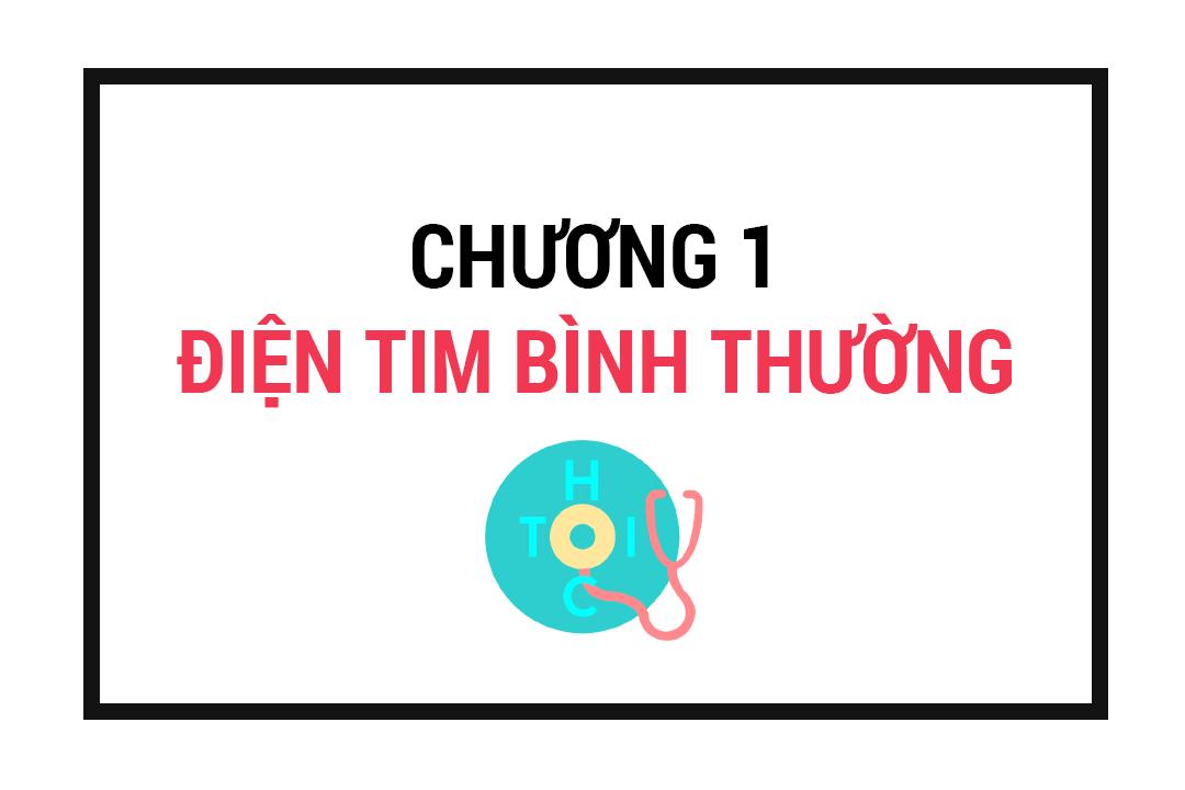 TỰ HỌC ĐIỆN TÂM ĐỒ QUA VIDEO : CHƯƠNG 1 - ĐIỆN TIM BÌNH THƯỜNG