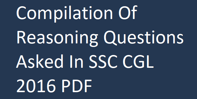 Compilation Of Reasoning Questions Asked In SSC CGL 2016 PDF Download