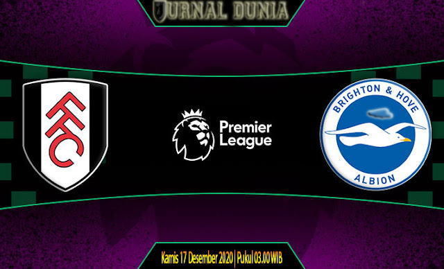 Prediksi Fulham vs Brighton , Kamis 17 Desember 2020 Pukul 03.00 WIB