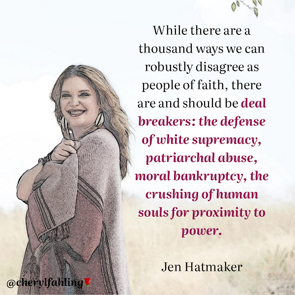 While there are a thousand ways we can robustly disagree as people of faith, there are and should be deal breakers: the defense of white supremacy, patriarchal abuse, moral bankruptcy, the crushing of human souls for proximity to power. — Jen Hatmaker, popular podcaster and author