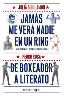 Jamás me verá nadie en un ring Pedro Roca Julià Guillamon