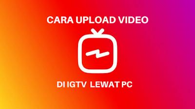 Cara Upload Video Di IGTV Lewat PC