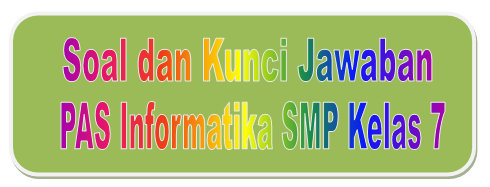 Soal Dan Kunci Jawaban Pas Informatika Smp Kelas 7 Kurikulum 2013 Didno76 Com