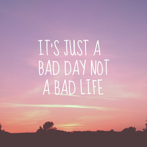 It's a bad week, not a bad life : Inspirational Quotes   Have A