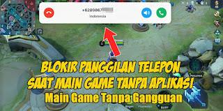 Cara Blokir Panggilan Telepon Saat Main Game