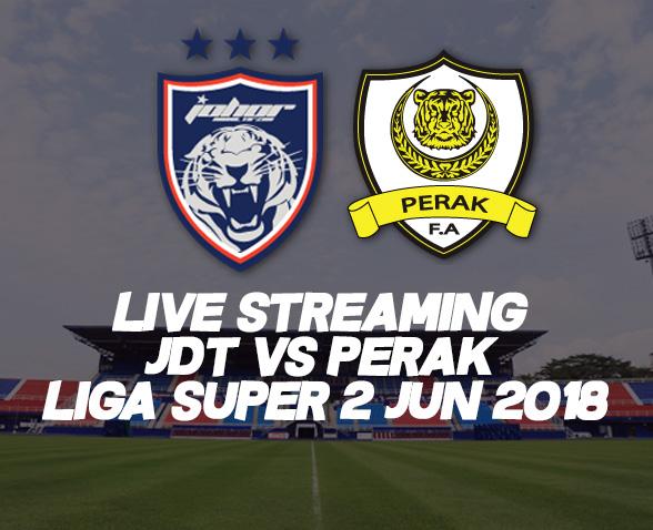 Live Streaming JDT Vs Perak Liga Super 2 Jun 2018
