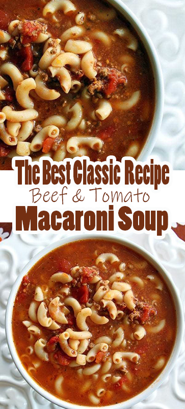 The Best #Classic #Beef & #Tomato #Macaroni #Soup #Recipe