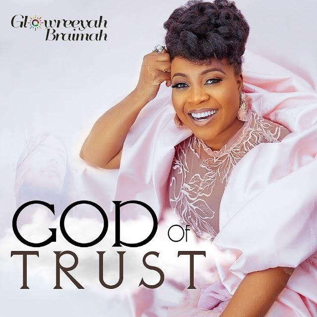 Music:  GOD OF TRUST - Glowreeyah Braimah