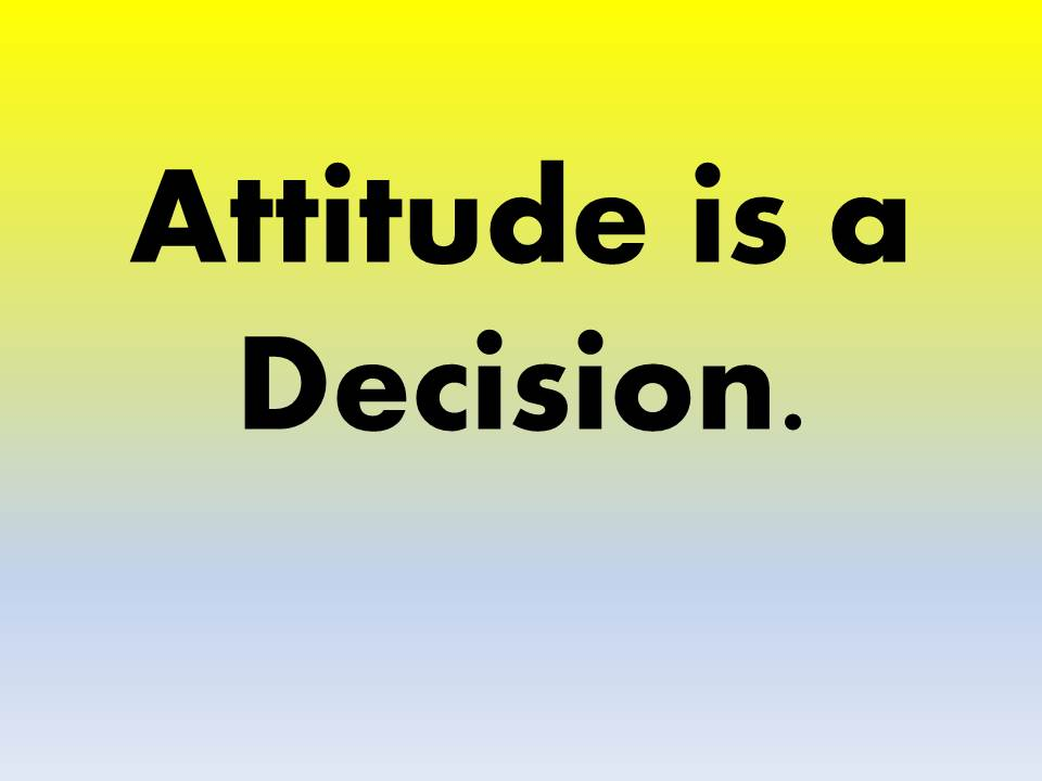 Attitude is a Decision- How to Improve Your Mindset