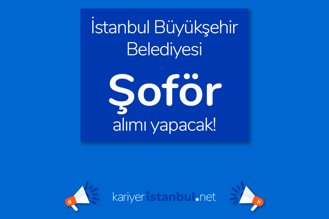 İstanbul Büyükşehir Belediyesi, şoför alımı yapacak. Detaylar kariyeristanbul.net'te!
