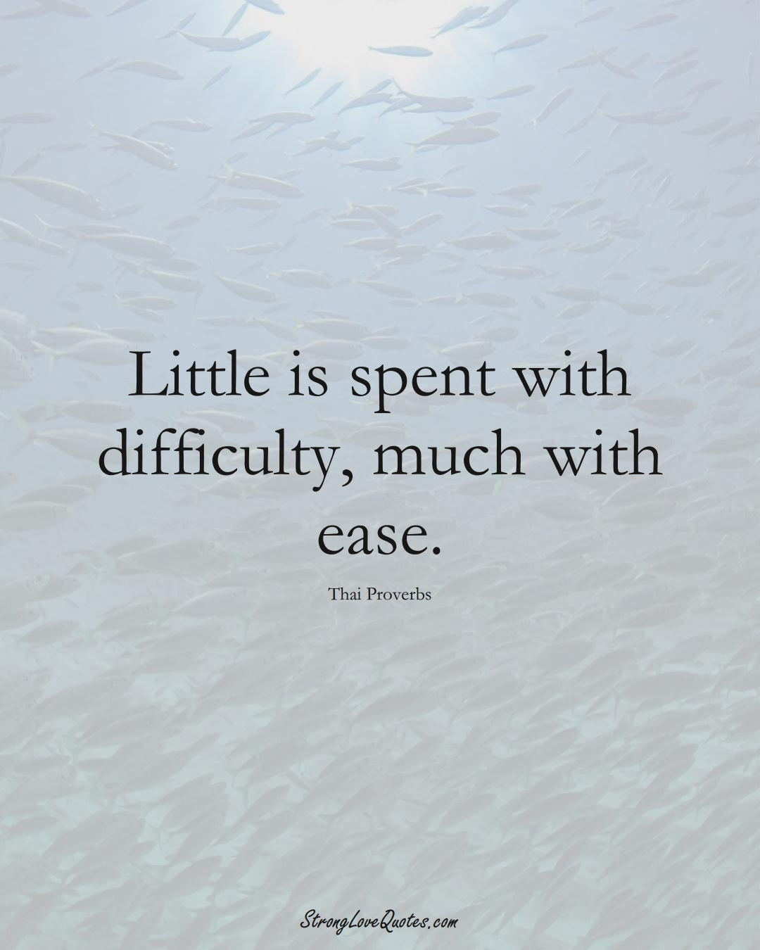 Little is spent with difficulty, much with ease. (Thai Sayings);  #AsianSayings