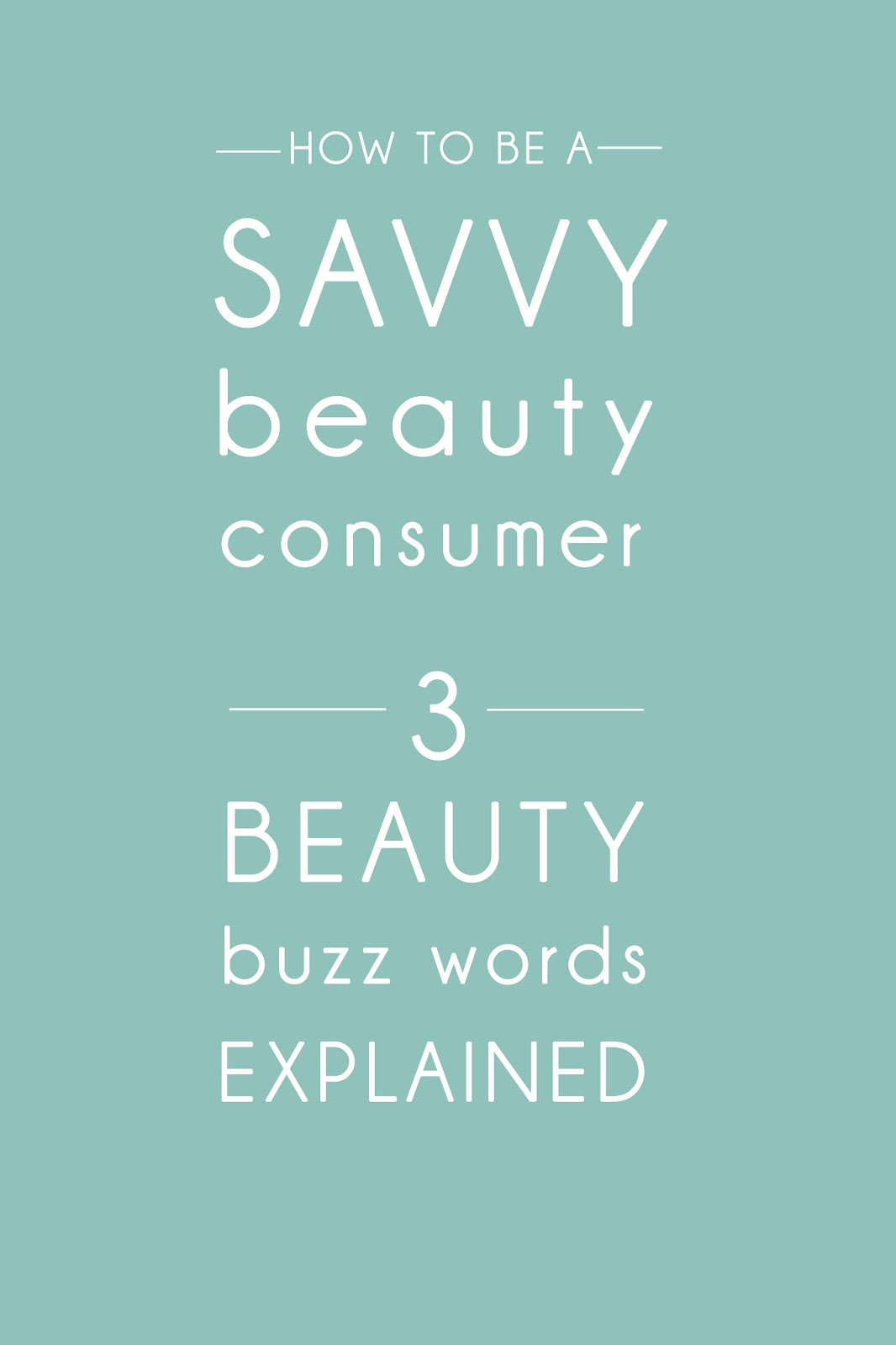How to be a Savvy Beauty Consumer - 3 Beauty Buzz Words Explained - www.beaucience.co.uk