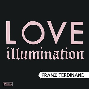 Franz Ferdinand - Love Illumination