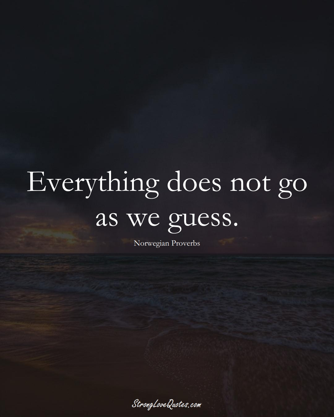 Everything does not go as we guess. (Norwegian Sayings);  #EuropeanSayings