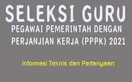 Beberapa Informasi Teknis dan Pertanyaan Mengenai Seleksi Guru PPPK 2021
