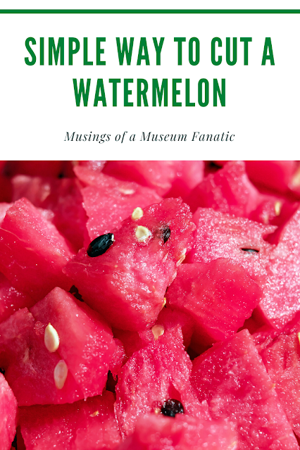 Simple Way to Cut a Watermelon by Musings of a Museum Fanatic