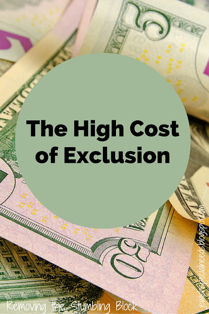 The High Cost of Exclusion; Removing the Stumbling Block