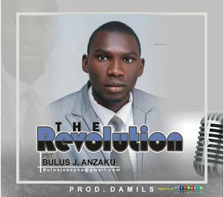 IMG-20190110-WA0001 (MUSIC): The Revolution by Pst Bulus J. Anzaku (Prod. Damils)
