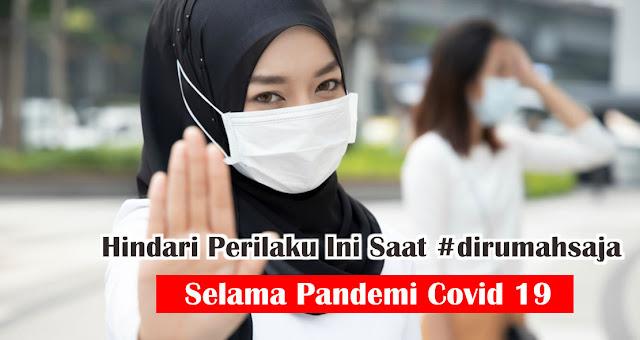Hindari Perilaku Ini Saat #dirumahsaja Selama Pandemi Covid 19