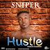 """[Music] Sniper – """"Hustle"""""""