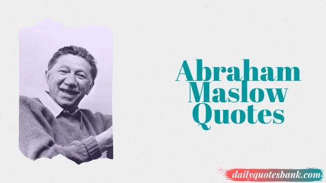 30 Psychologist Abraham Maslow Quotes On Motivation, Education