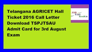 Telangana AGRICET Hall Ticket 2016 Call Letter Download TSPJTSAU Admit Card for 3rd August Exam