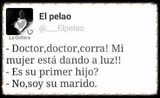 Doctor, doctor, corra, mi mujer está dando a luz,  es su primer hijo?,  no, soy su marido