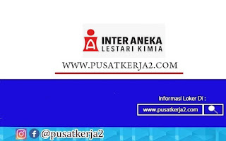 Lowongan Kerja SMA SMK D3 PT Inter Aneka Lestari Kimia September 2020