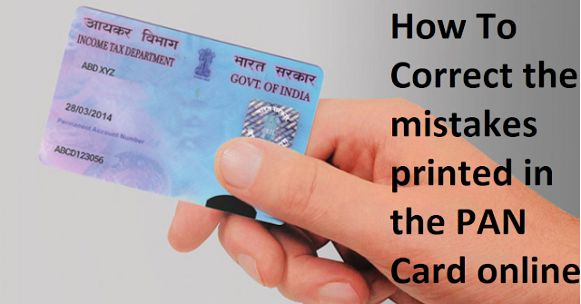 How To Correct the mistakes printed in the PAN Card online