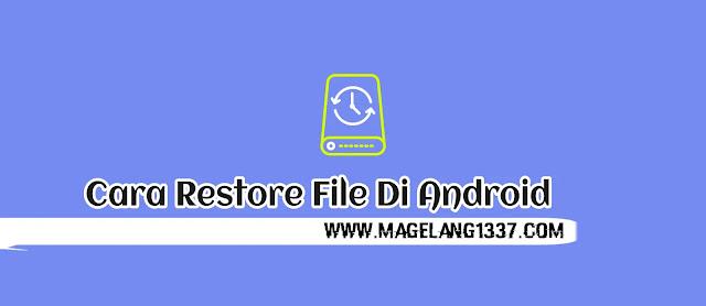 cara-mudah-restore-file-yang-terhapus-di-android