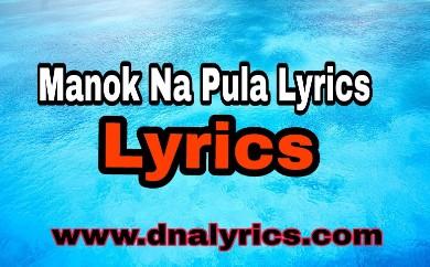 Manok Na Pula Lyrics On | DNA Lyrics |