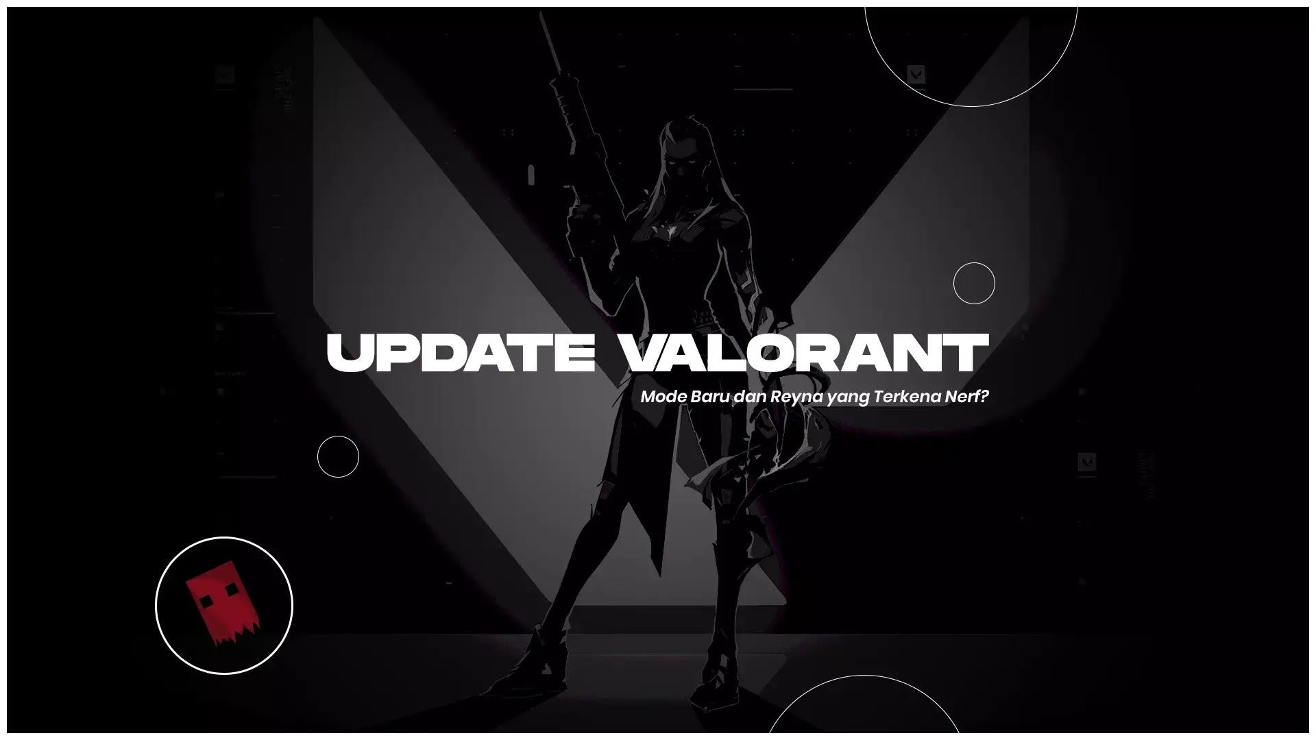 Update Valorant Mode Baru dan Reyna yang Terkena Nerf?