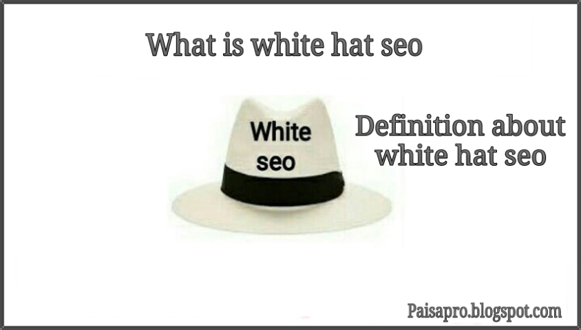 What is white hat seo complete defined information - Paisapro