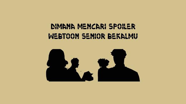 Dimana Mencari Spoiler Webtoon Senior Bekalmu