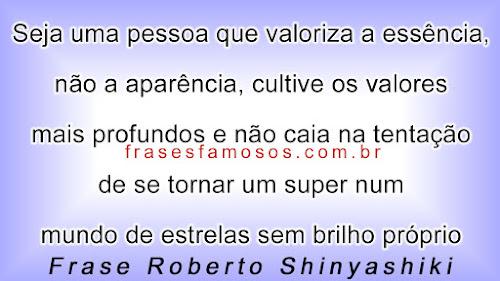 Roberto Shinyashiki: Seja uma Pessoa que Valoriza a Essência, não a Aparência