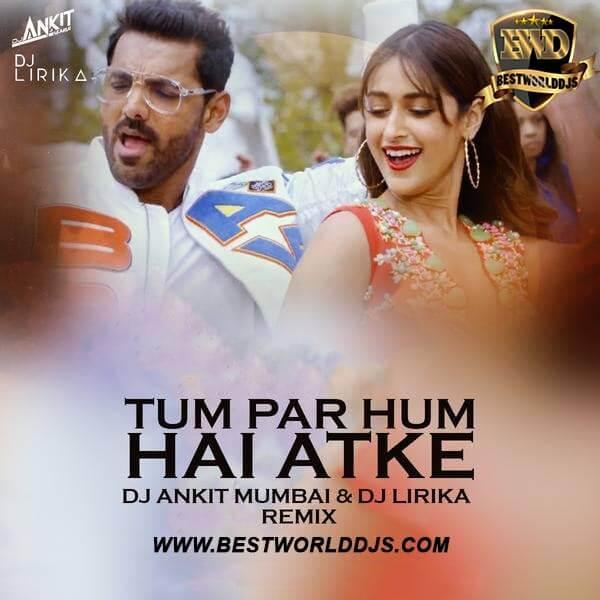 Tum Par Hum Hai Atke (Remix) - Pagalpanti - DJ Ankit Mumbai  DJ Lirika