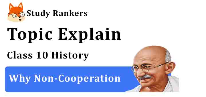 Why Non-Cooperation - Chapter 2 Nationalism in India Class 10 History