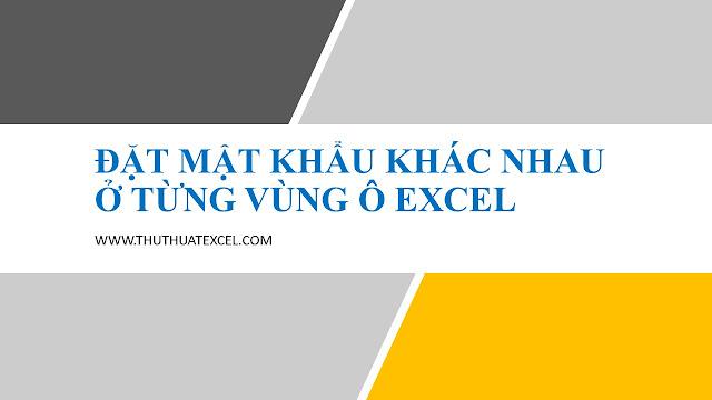 Đặt Mật Khẩu Khác Nhau Cho Từng Vùng Ô Trong Excel