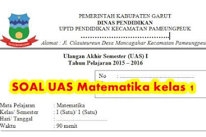 SOAL UAS Matematika Kelas 1 Semester 1 Tahun Ajaran 2016/ 2017 untuk persiapan