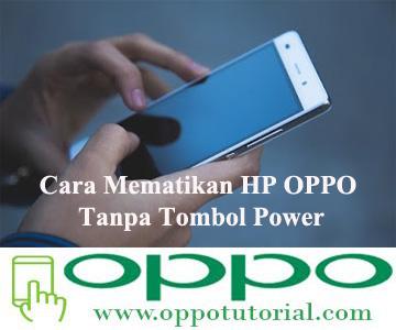 Cara Mematikan HP OPPO Tanpa Tombol Power
