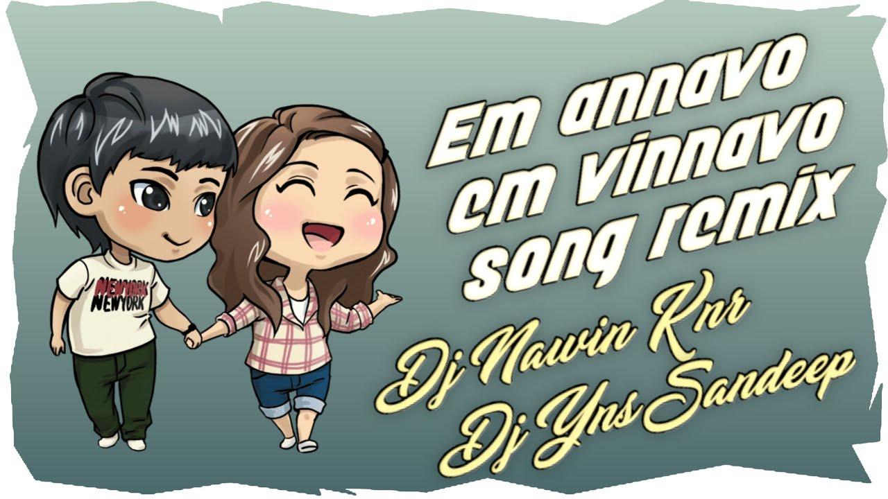 Emannavo Emvinnano Dj Song Em Annavo Em Vinnano Song Remix By Dj Nawin Dj YNS [NEWDJSWORLD.IN]