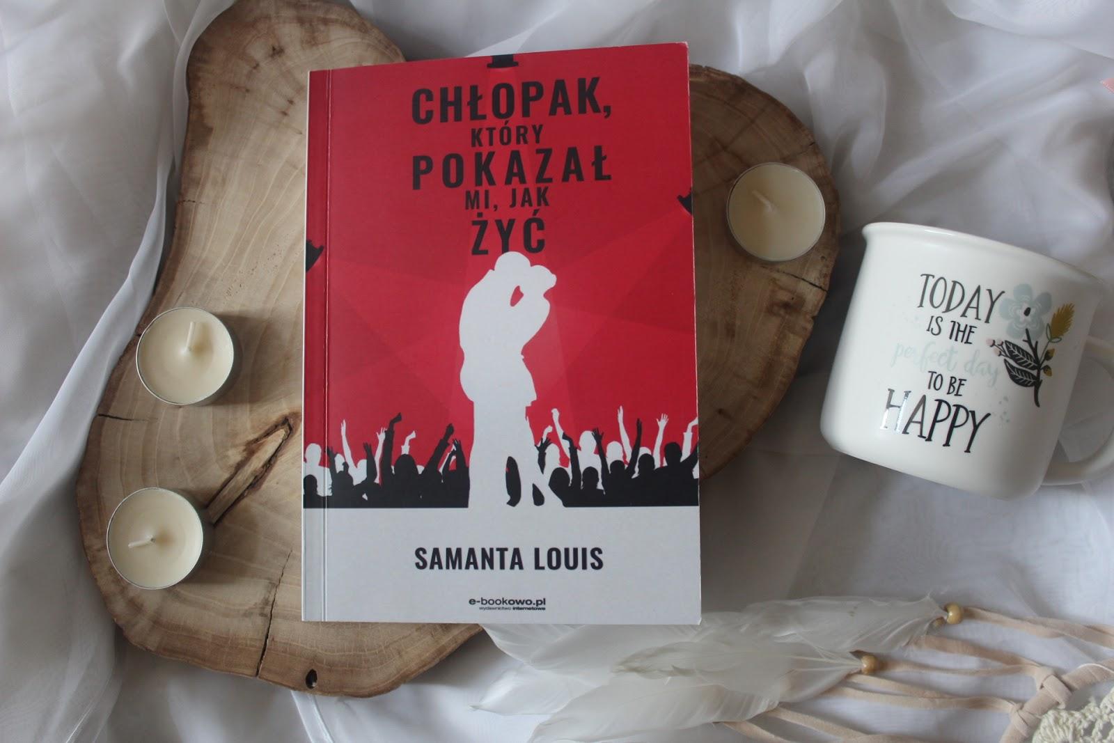 Chłopak, który pokazał mi, jak żyć  – Samanta Louis. Debiut literacki autorki bloga Lawendowa Czytelnia!