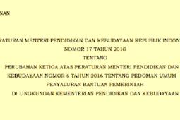 Permendikbud No 17 [Tahun] 2018 (Tentang) PERUBAHAN KETIGA ATAS Permendikbud No 6 [Tahun] 2016 (Tentang) Pedoman UMUM PENYALURAN Bantuan Pemerintah di LINGKUNGAN KEMENDIKBUD