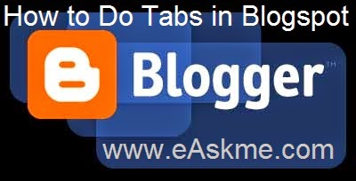 How to Do Tabs in Blogspot : eAskme