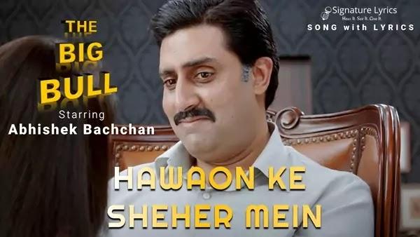 Hawaon Ke Sheher Mein Lyrics - THE BIG BULL | Yasser Desai