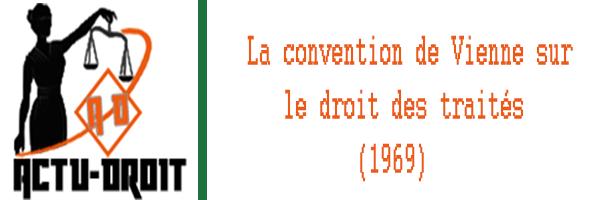 la convention de Vienne sur le droit des traités (1969) règle les termes des accords internationaux entre États