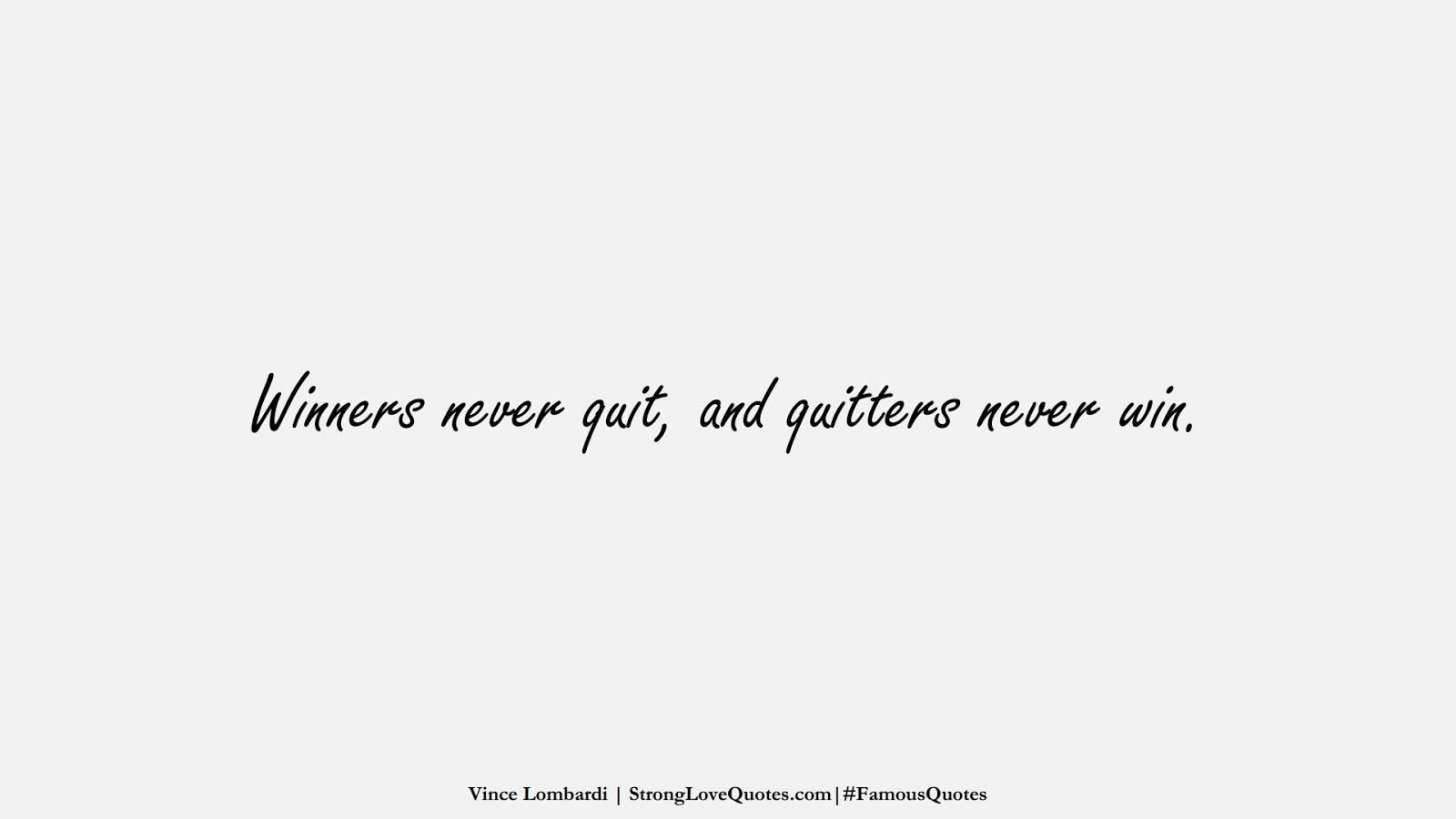 Winners never quit, and quitters never win. (Vince Lombardi);  #FamousQuotes